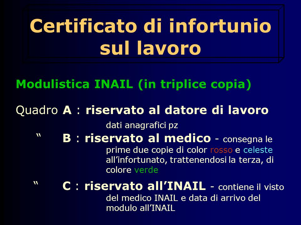 """Modulistica INAIL (in triplice copia) Quadro A : riservato al datore di lavoro dati anagrafici pz """" B : riservato al medico - consegna le prime due co"""