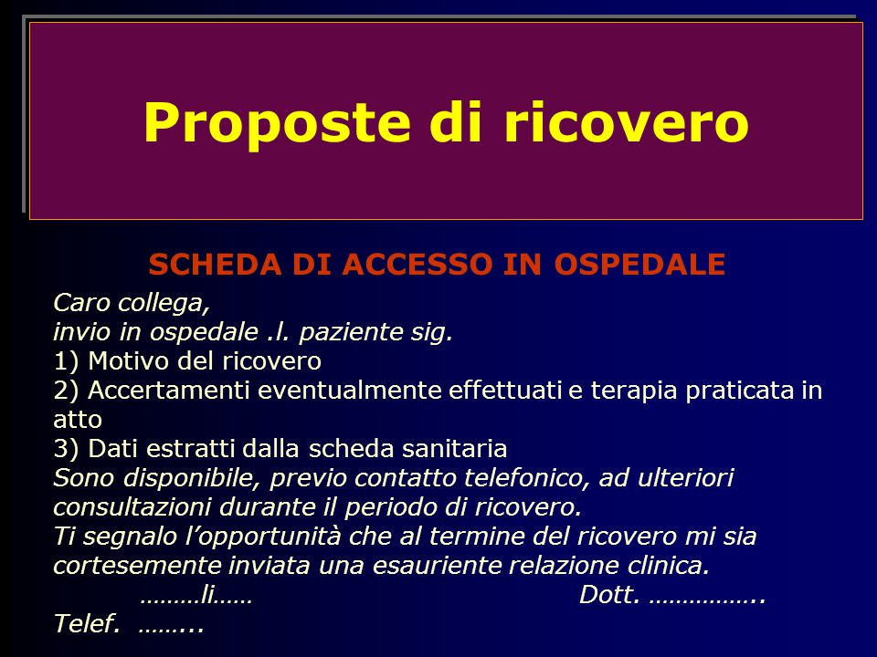 Proposte di ricovero SCHEDA DI ACCESSO IN OSPEDALE Caro collega, invio in ospedale.l.