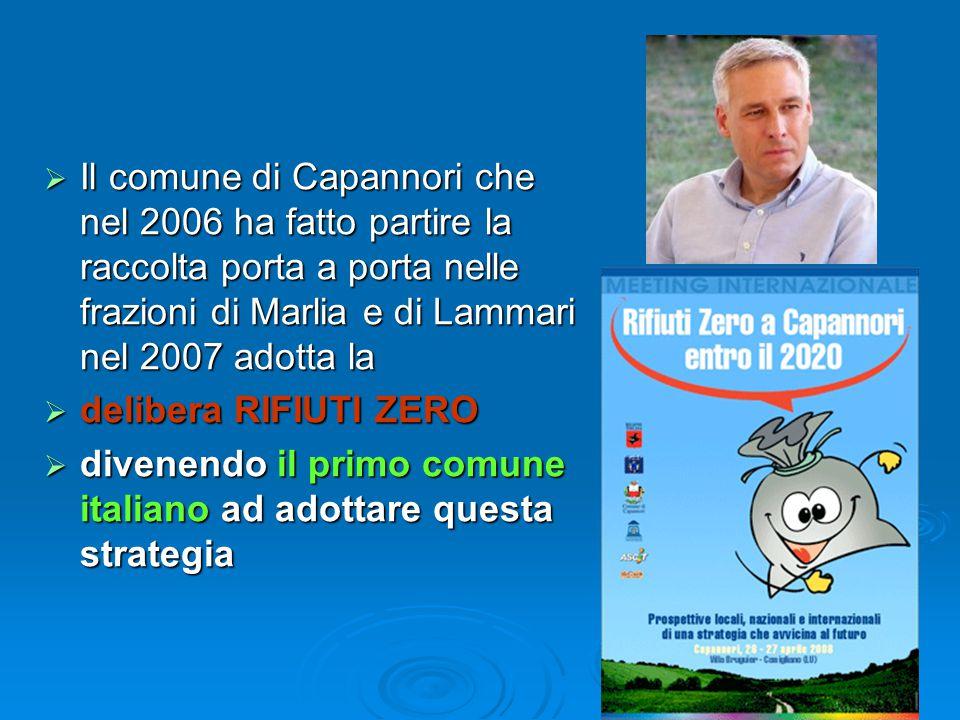  Il comune di Capannori che nel 2006 ha fatto partire la raccolta porta a porta nelle frazioni di Marlia e di Lammari nel 2007 adotta la  delibera RIFIUTI ZERO  divenendo il primo comune italiano ad adottare questa strategia