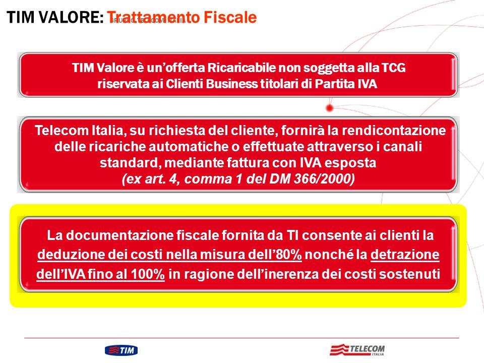 GRUPPO TELECOM ITALIA TIM VALORE: Trattamento Fiscale – TIM Valore è un'offerta Ricaricabile non soggetta alla TCG riservata ai Clienti Business titol