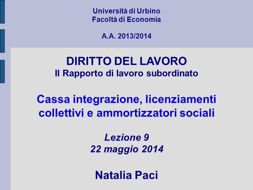 Università di Urbino Facoltà di Economia A.A. 2013/2014 DIRITTO DEL LAVORO Il Rapporto di lavoro subordinato Cassa integrazione, licenziamenti collett