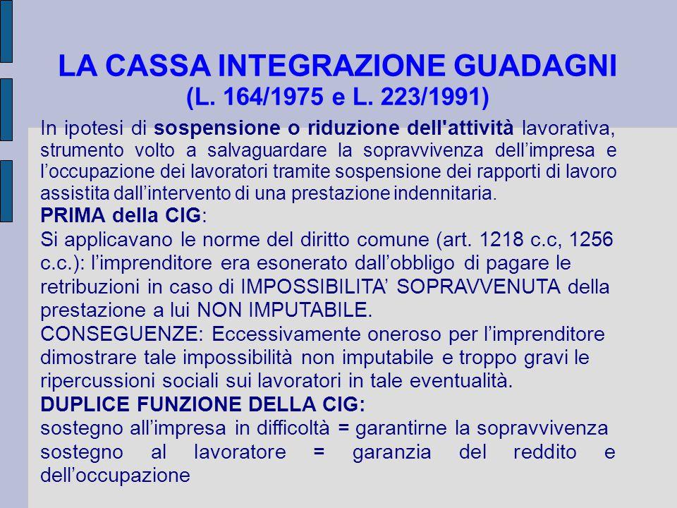 LA CASSA INTEGRAZIONE GUADAGNI (L. 164/1975 e L. 223/1991) In ipotesi di sospensione o riduzione dell'attività lavorativa, strumento volto a salvaguar
