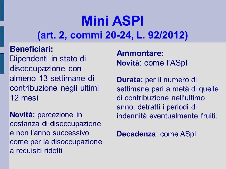 Mini ASPI (art. 2, commi 20-24, L. 92/2012) Beneficiari: Dipendenti in stato di disoccupazione con almeno 13 settimane di contribuzione negli ultimi 1