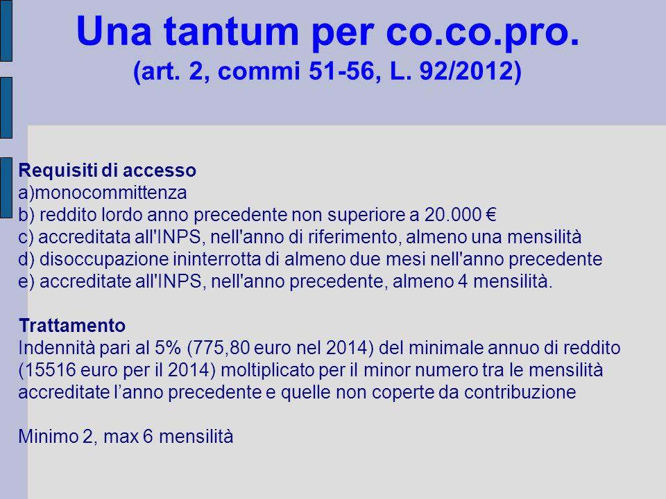 Una tantum per co.co.pro. (art. 2, commi 51-56, L. 92/2012) Requisiti di accesso a)monocommittenza b) reddito lordo anno precedente non superiore a 20