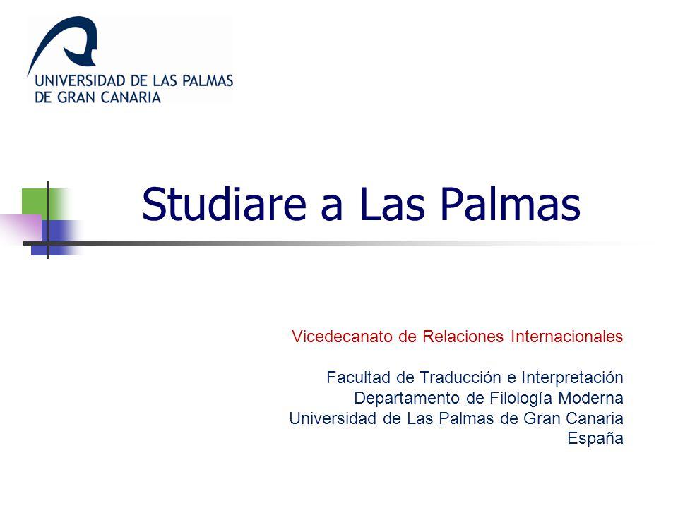Studiare a Las Palmas Vicedecanato de Relaciones Internacionales Facultad de Traducción e Interpretación Departamento de Filología Moderna Universidad