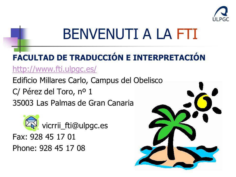 FACULTAD DE TRADUCCIÓN E INTERPRETACIÓN http://www.fti.ulpgc.es/ Edificio Millares Carlo, Campus del Obelisco C/ Pérez del Toro, nº 1 35003 Las Palmas