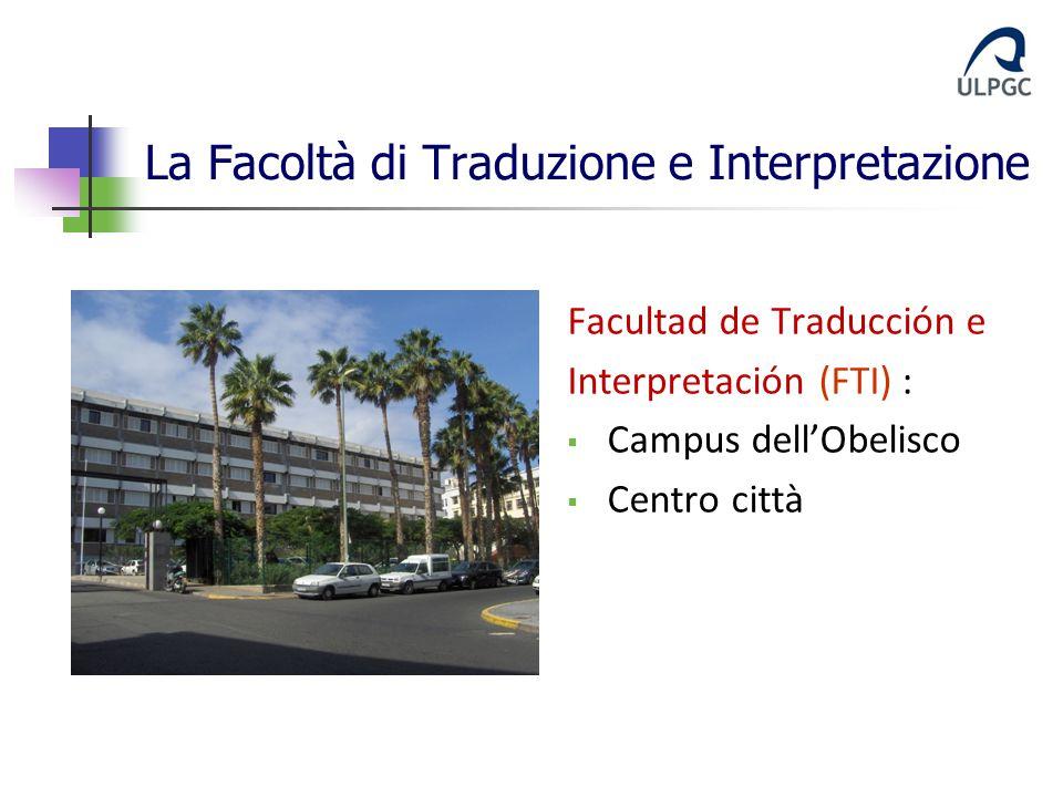 La Facoltà di Traduzione e Interpretazione Facultad de Traducción e Interpretación (FTI) :  Campus dell'Obelisco  Centro città