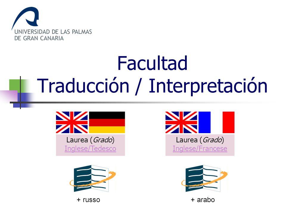 Facultad Traducción / Interpretación Laurea (Grado) Inglese/Tedesco Inglese/Tedesco Laurea (Grado) Inglese/Francese Inglese/Francese + russo+ arabo