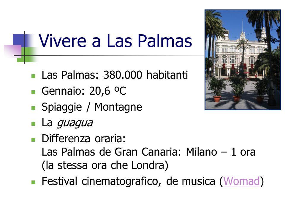 Vivere a Las Palmas Las Palmas: 380.000 habitanti Gennaio: 20,6 ºC Spiaggie / Montagne La guagua Differenza oraria: Las Palmas de Gran Canaria: Milano
