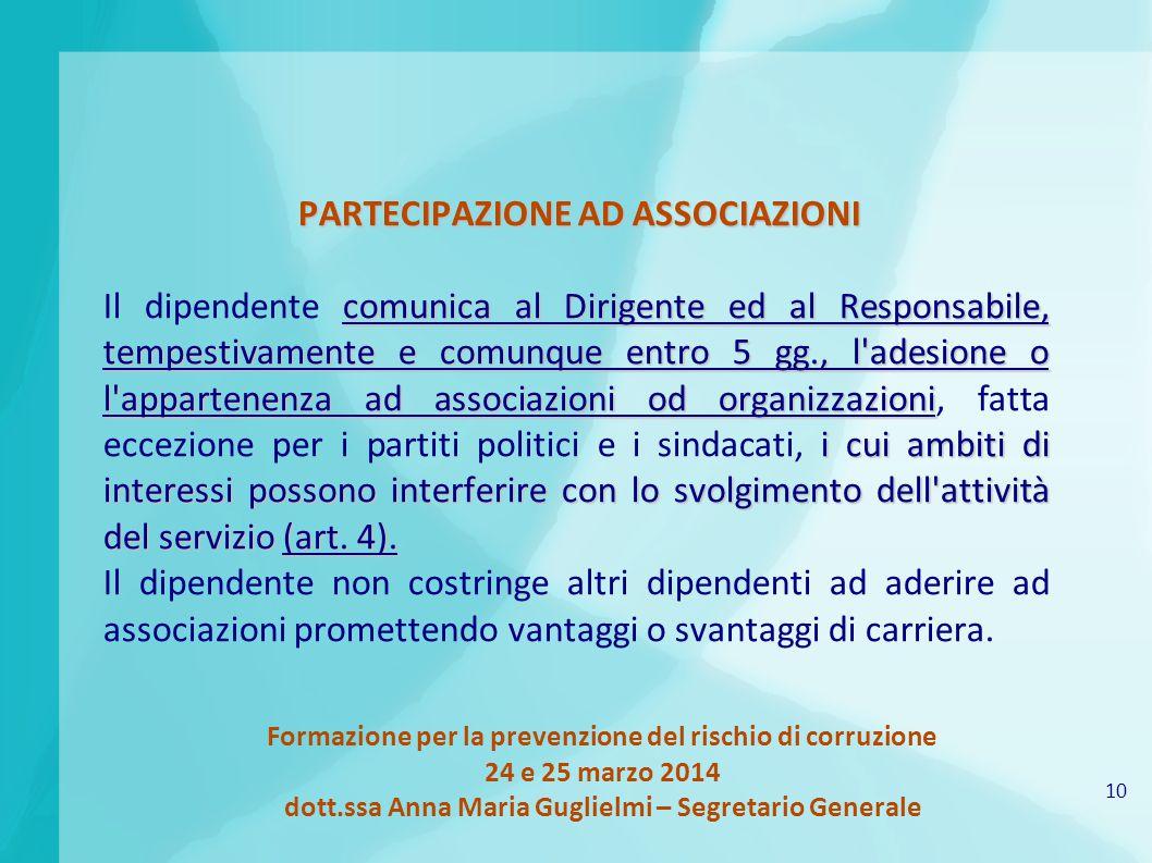 10 Formazione per la prevenzione del rischio di corruzione 24 e 25 marzo 2014 dott.ssa Anna Maria Guglielmi – Segretario Generale PARTECIPAZIONE AD AS