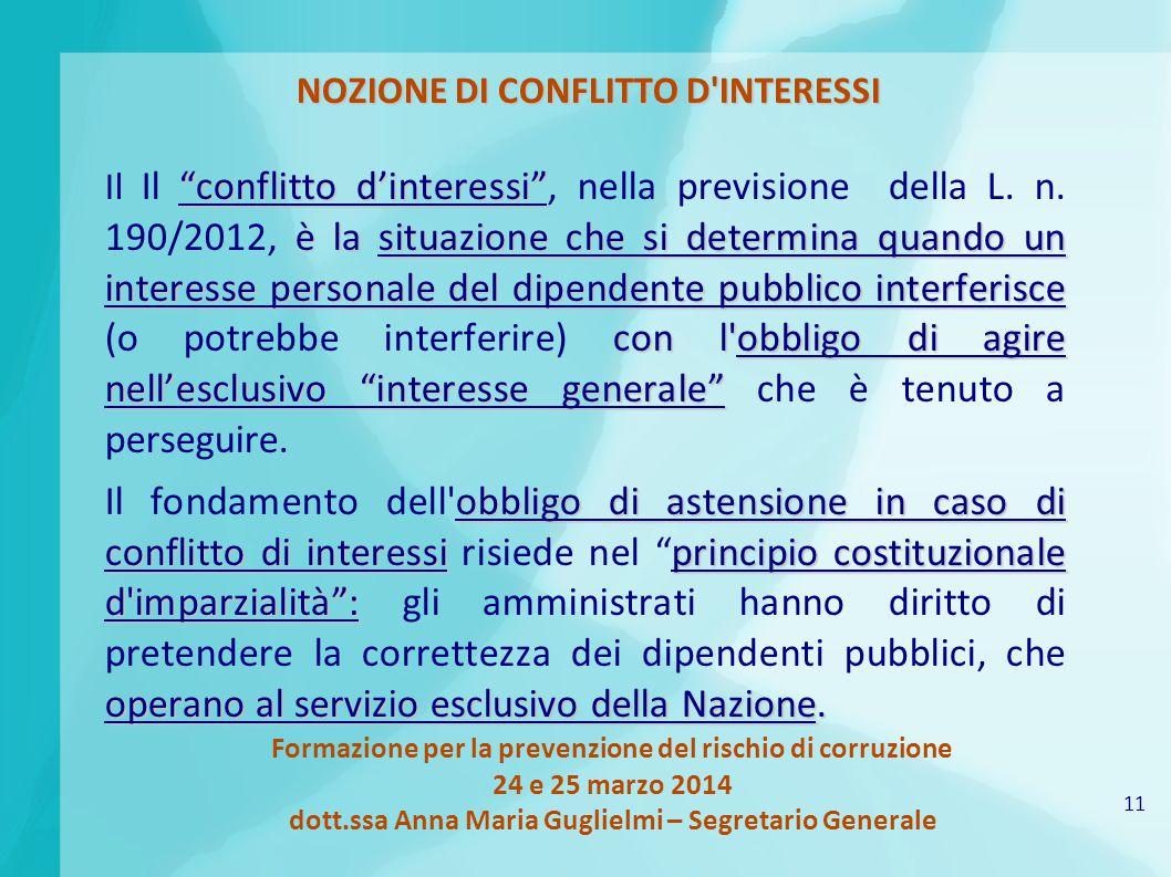11 Formazione per la prevenzione del rischio di corruzione 24 e 25 marzo 2014 dott.ssa Anna Maria Guglielmi – Segretario Generale NOZIONE DI CONFLITTO