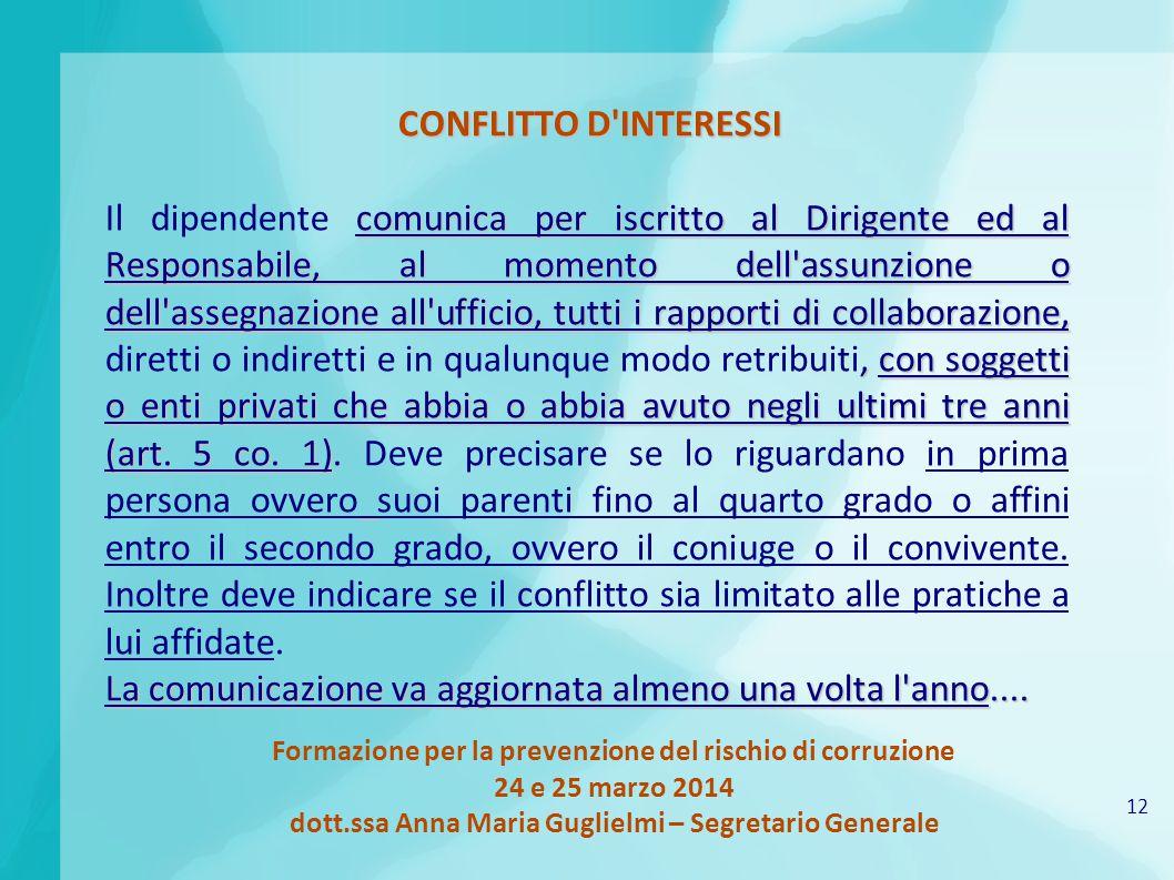 12 Formazione per la prevenzione del rischio di corruzione 24 e 25 marzo 2014 dott.ssa Anna Maria Guglielmi – Segretario Generale CONFLITTO D'INTERESS