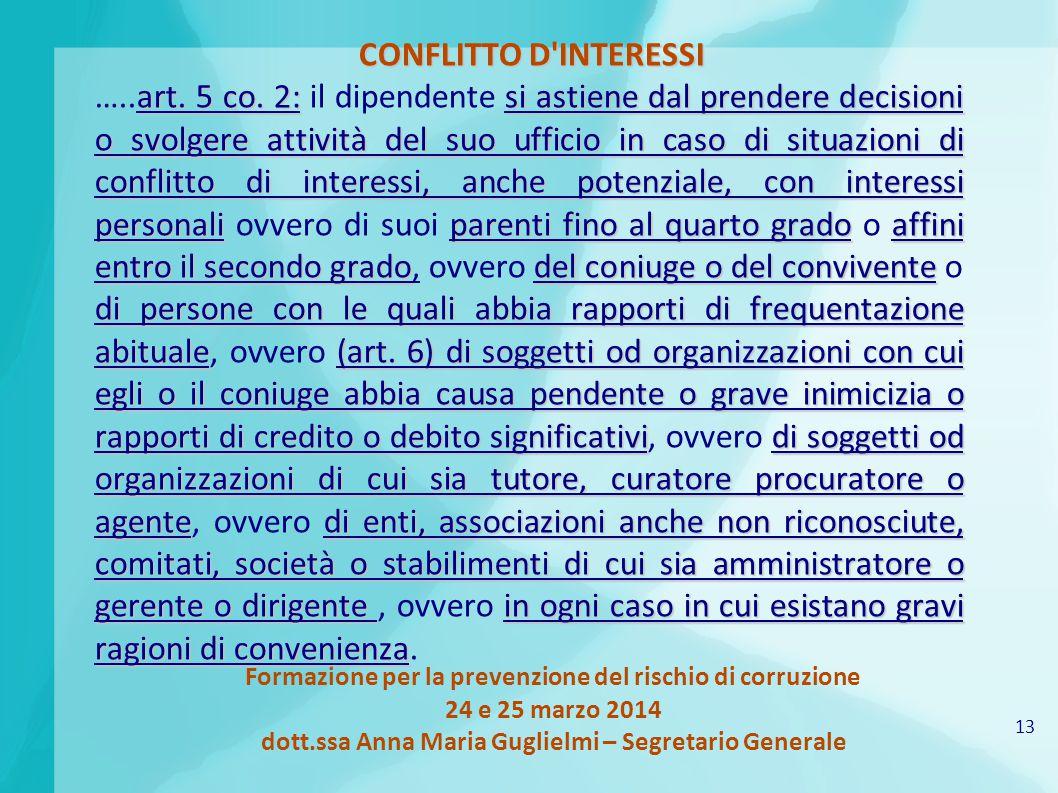 13 Formazione per la prevenzione del rischio di corruzione 24 e 25 marzo 2014 dott.ssa Anna Maria Guglielmi – Segretario Generale CONFLITTO D INTERESSI art.