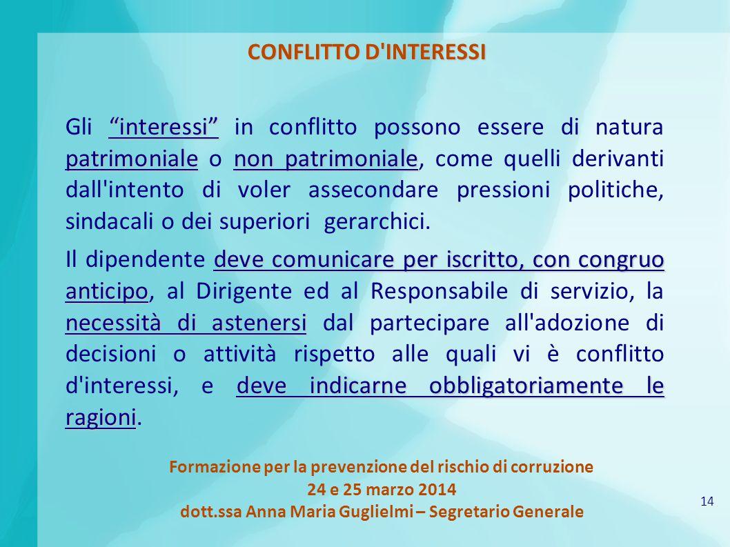 14 Formazione per la prevenzione del rischio di corruzione 24 e 25 marzo 2014 dott.ssa Anna Maria Guglielmi – Segretario Generale CONFLITTO D'INTERESS