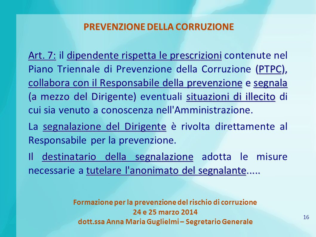 16 Formazione per la prevenzione del rischio di corruzione 24 e 25 marzo 2014 dott.ssa Anna Maria Guglielmi – Segretario Generale PREVENZIONE DELLA CORRUZIONE Art.