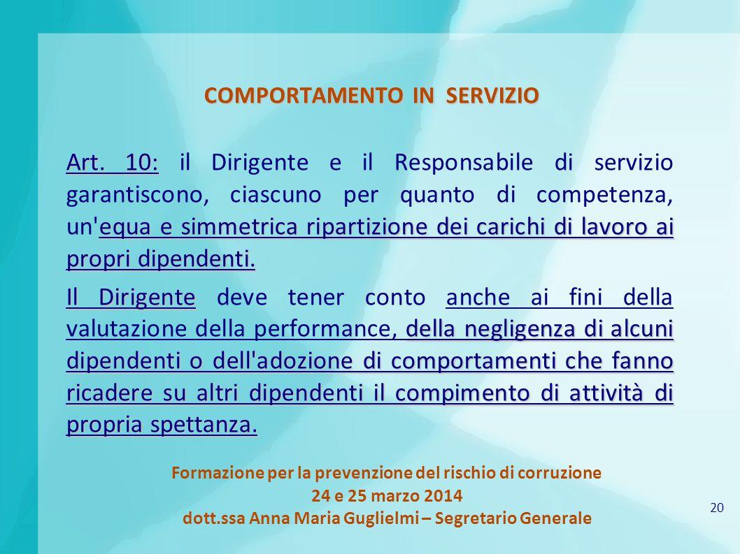 20 Formazione per la prevenzione del rischio di corruzione 24 e 25 marzo 2014 dott.ssa Anna Maria Guglielmi – Segretario Generale COMPORTAMENTO IN SERVIZIO Art.