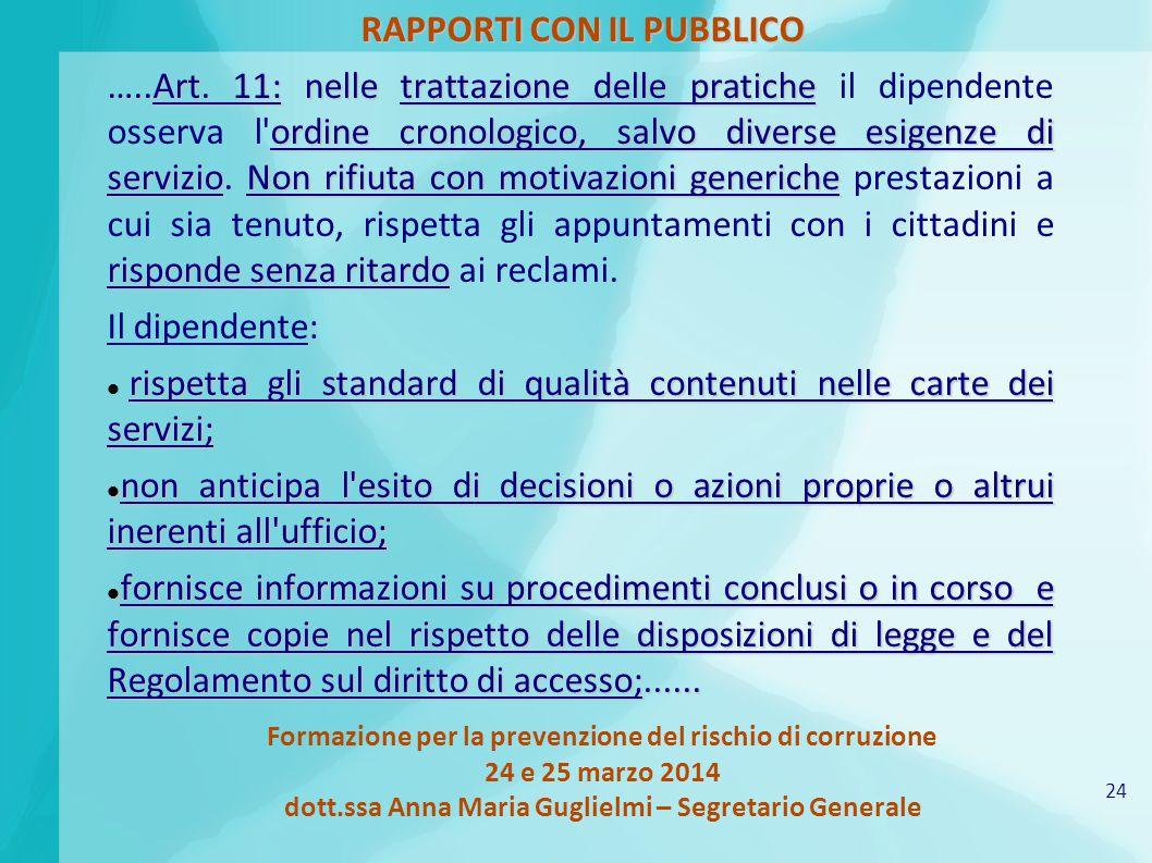 24 Formazione per la prevenzione del rischio di corruzione 24 e 25 marzo 2014 dott.ssa Anna Maria Guglielmi – Segretario Generale RAPPORTI CON IL PUBBLICO …..Art.