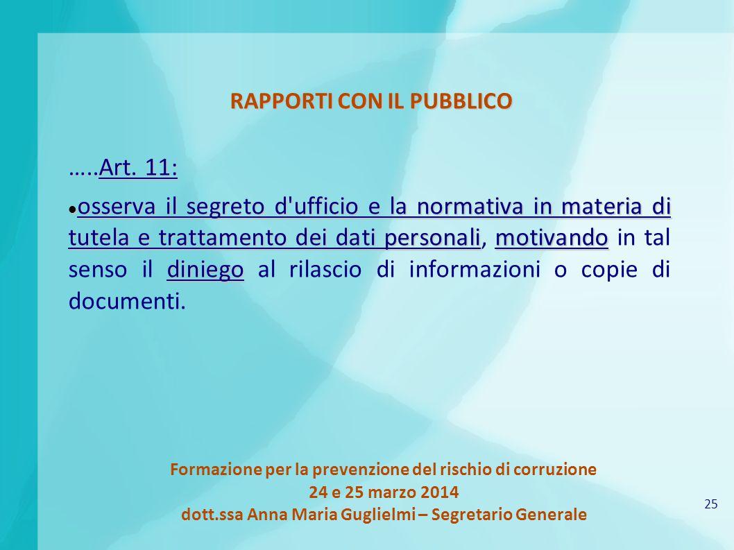 25 Formazione per la prevenzione del rischio di corruzione 24 e 25 marzo 2014 dott.ssa Anna Maria Guglielmi – Segretario Generale RAPPORTI CON IL PUBBLICO …..Art.