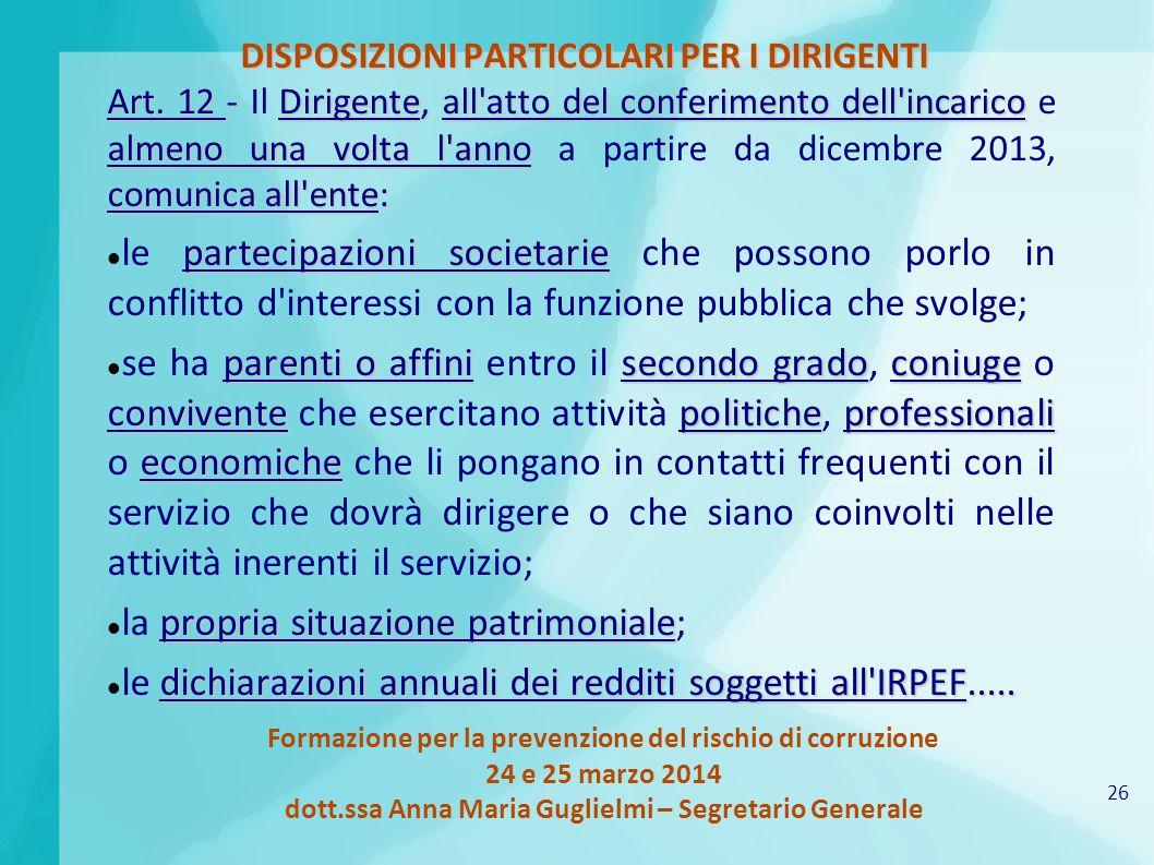 26 Formazione per la prevenzione del rischio di corruzione 24 e 25 marzo 2014 dott.ssa Anna Maria Guglielmi – Segretario Generale DISPOSIZIONI PARTICOLARI PER I DIRIGENTI Art.