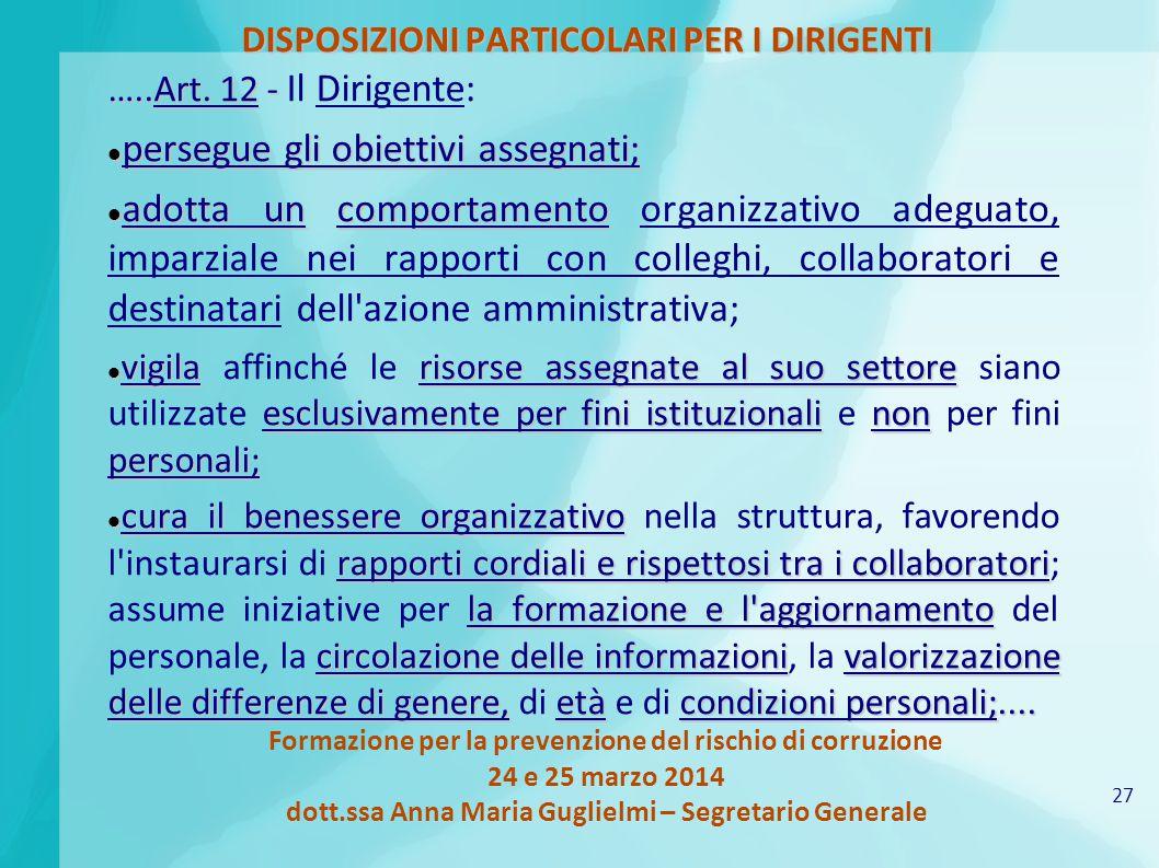 27 Formazione per la prevenzione del rischio di corruzione 24 e 25 marzo 2014 dott.ssa Anna Maria Guglielmi – Segretario Generale DISPOSIZIONI PARTICOLARI PER I DIRIGENTI …..Art.