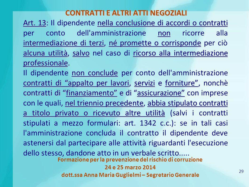 29 Formazione per la prevenzione del rischio di corruzione 24 e 25 marzo 2014 dott.ssa Anna Maria Guglielmi – Segretario Generale CONTRATTI E ALTRI AT