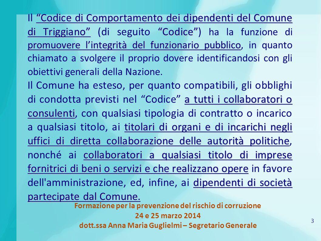 """3 Formazione per la prevenzione del rischio di corruzione 24 e 25 marzo 2014 dott.ssa Anna Maria Guglielmi – Segretario Generale """"Codice di Comportame"""