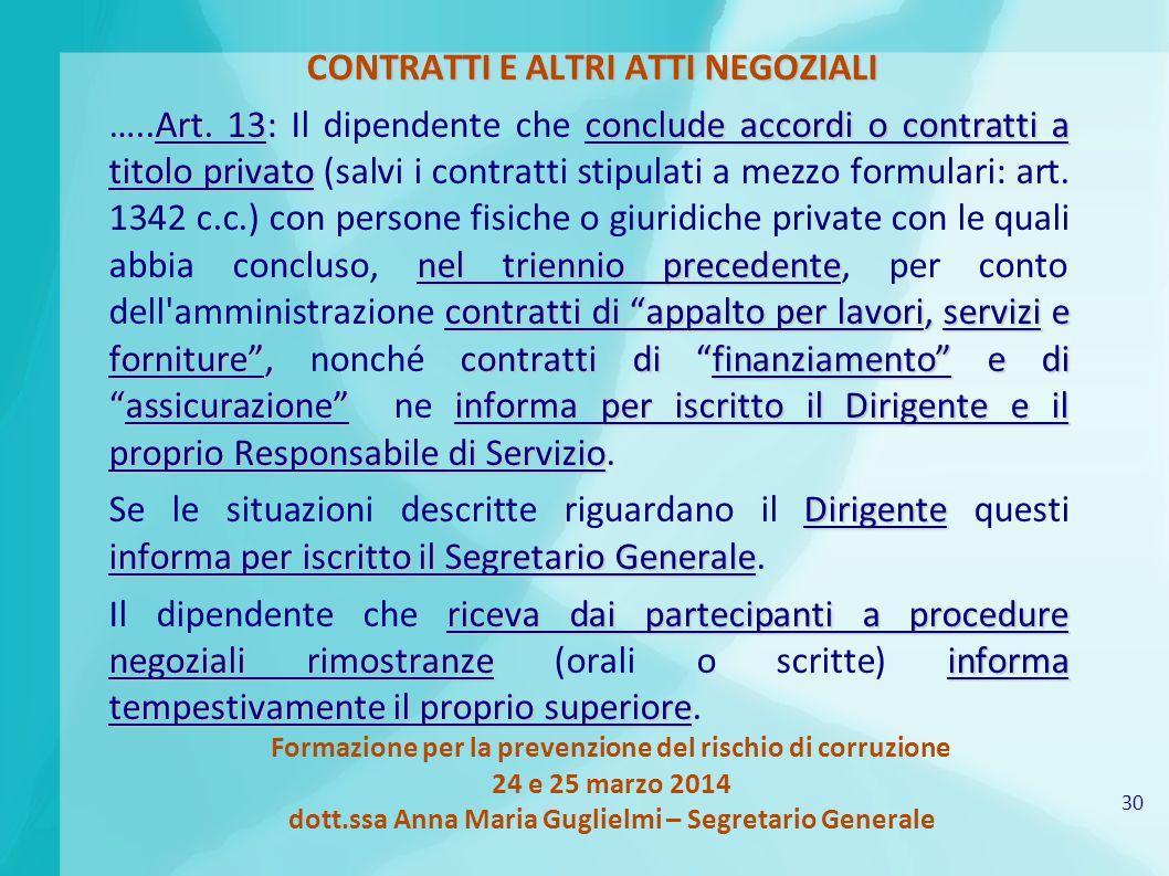 30 Formazione per la prevenzione del rischio di corruzione 24 e 25 marzo 2014 dott.ssa Anna Maria Guglielmi – Segretario Generale CONTRATTI E ALTRI AT