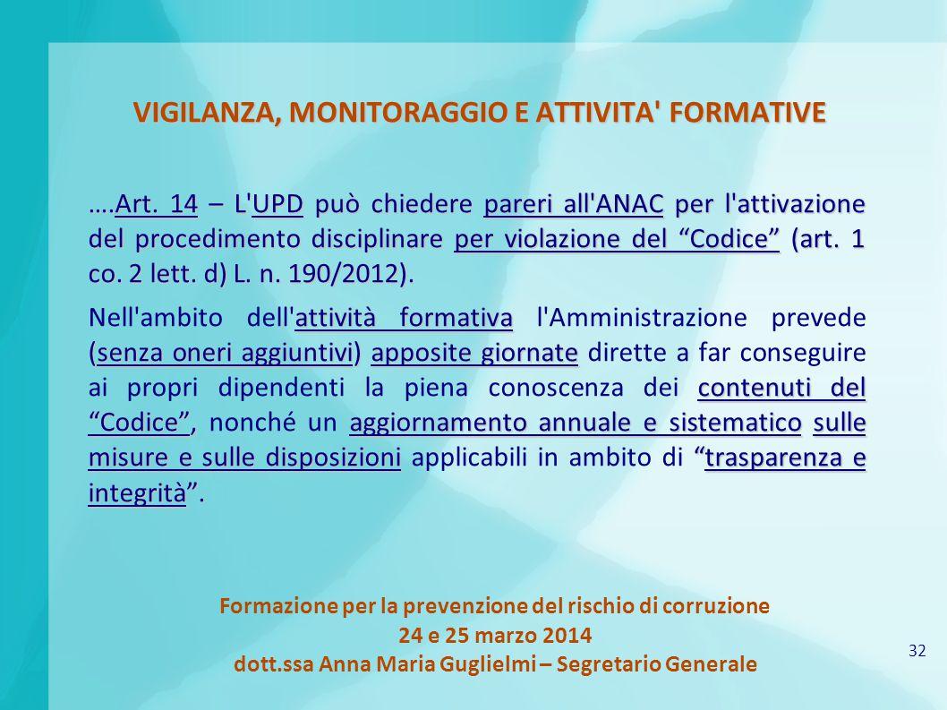 32 Formazione per la prevenzione del rischio di corruzione 24 e 25 marzo 2014 dott.ssa Anna Maria Guglielmi – Segretario Generale VIGILANZA, MONITORAG