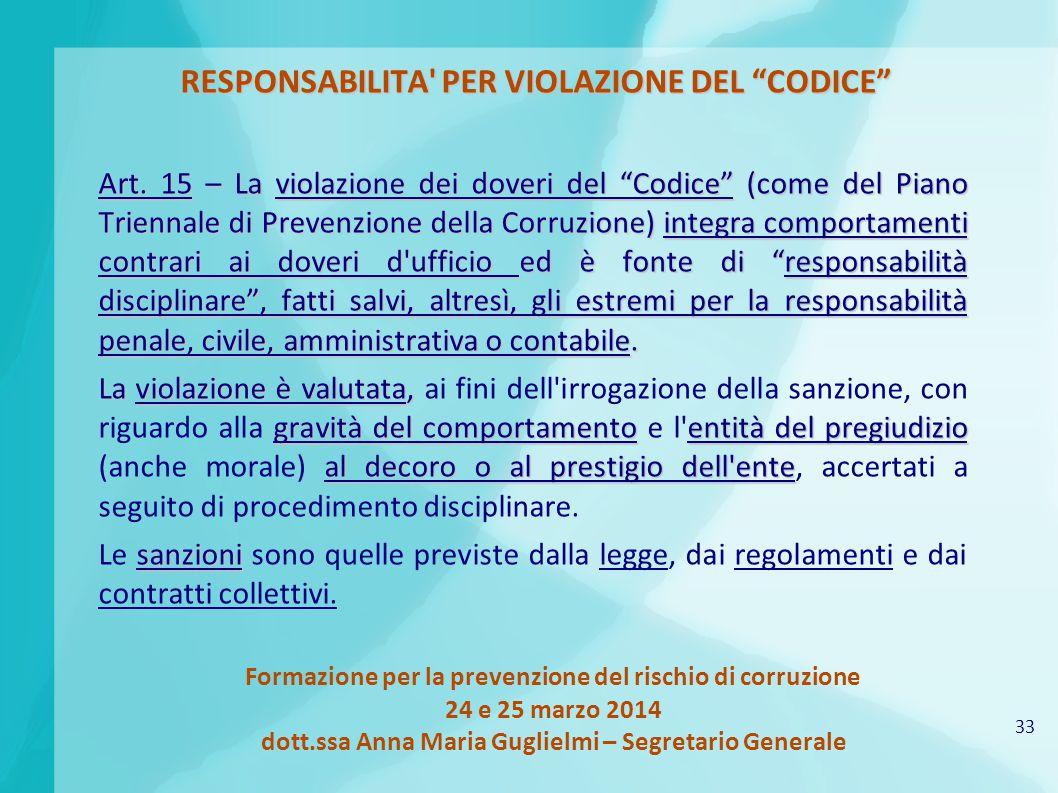 33 Formazione per la prevenzione del rischio di corruzione 24 e 25 marzo 2014 dott.ssa Anna Maria Guglielmi – Segretario Generale RESPONSABILITA PER VIOLAZIONE DEL CODICE Art.