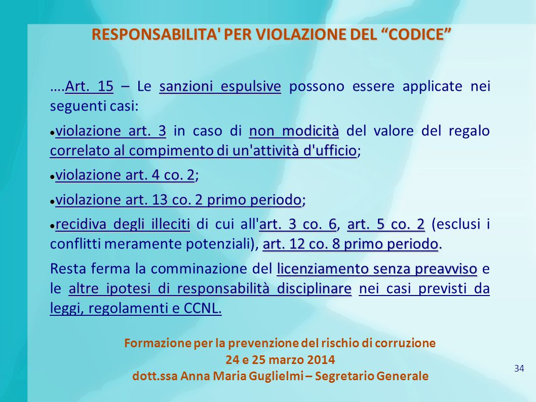34 Formazione per la prevenzione del rischio di corruzione 24 e 25 marzo 2014 dott.ssa Anna Maria Guglielmi – Segretario Generale RESPONSABILITA PER VIOLAZIONE DEL CODICE ….Art.