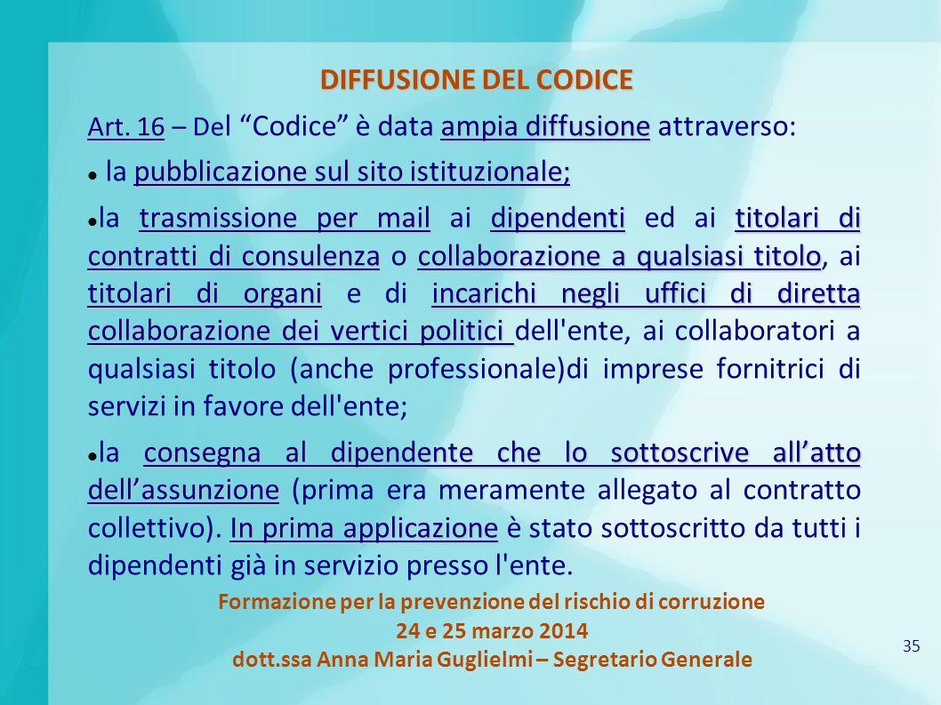 35 Formazione per la prevenzione del rischio di corruzione 24 e 25 marzo 2014 dott.ssa Anna Maria Guglielmi – Segretario Generale DIFFUSIONE DEL CODICE Art.