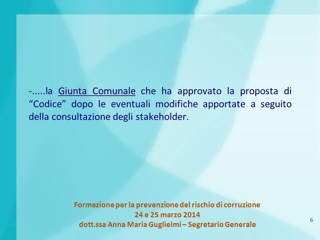 6 Formazione per la prevenzione del rischio di corruzione 24 e 25 marzo 2014 dott.ssa Anna Maria Guglielmi – Segretario Generale Giunta Comunale -....