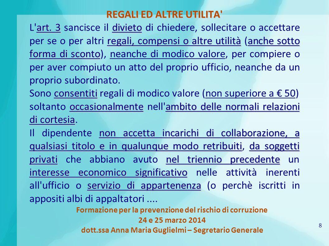 8 Formazione per la prevenzione del rischio di corruzione 24 e 25 marzo 2014 dott.ssa Anna Maria Guglielmi – Segretario Generale REGALI ED ALTRE UTILITA art.