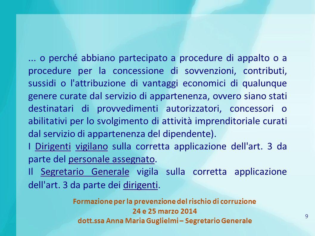 9 Formazione per la prevenzione del rischio di corruzione 24 e 25 marzo 2014 dott.ssa Anna Maria Guglielmi – Segretario Generale...