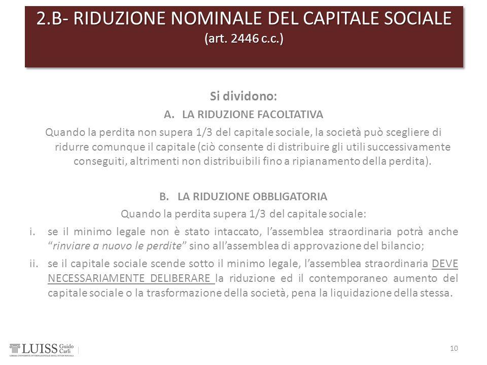 Si dividono: A.LA RIDUZIONE FACOLTATIVA Quando la perdita non supera 1/3 del capitale sociale, la società può scegliere di ridurre comunque il capital