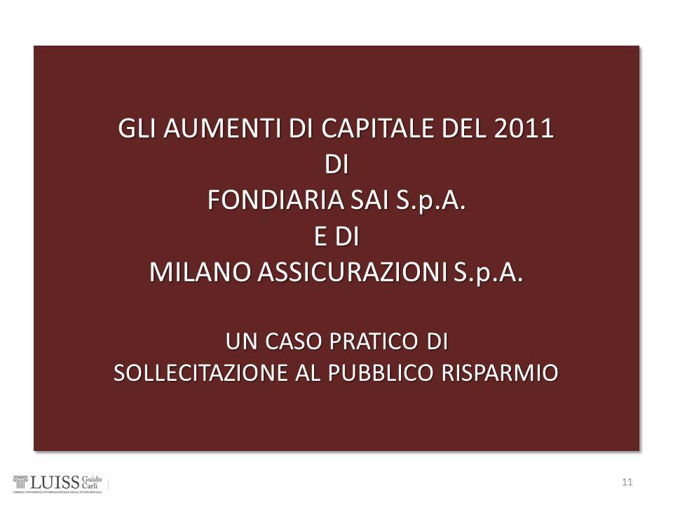 GLI AUMENTI DI CAPITALE DEL 2011 DI FONDIARIA SAI S.p.A. E DI MILANO ASSICURAZIONI S.p.A. UN CASO PRATICO DI SOLLECITAZIONE AL PUBBLICO RISPARMIO GLI