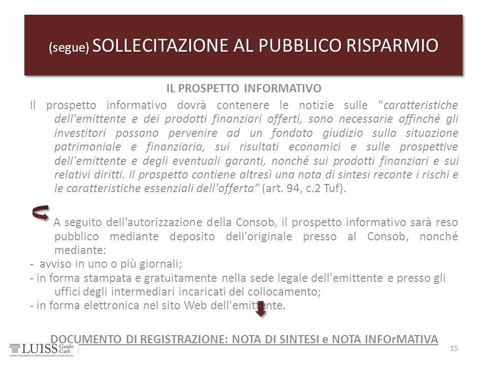 """15 (segue) SOLLECITAZIONE AL PUBBLICO RISPARMIO IL PROSPETTO INFORMATIVO Il prospetto informativo dovrà contenere le notizie sulle """"caratteristiche de"""