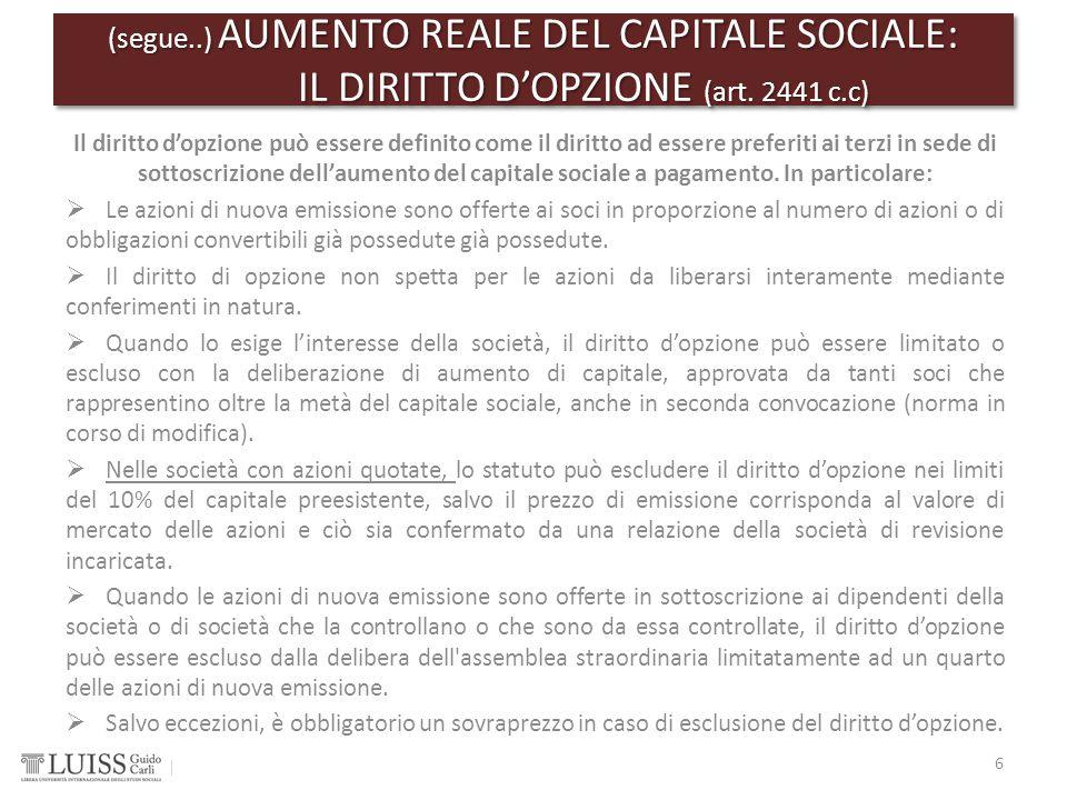 (segue..) AUMENTO REALE DEL CAPITALE SOCIALE: IL DIRITTO D'OPZIONE (art. 2441 c.c) 6 Il diritto d'opzione può essere definito come il diritto ad esser