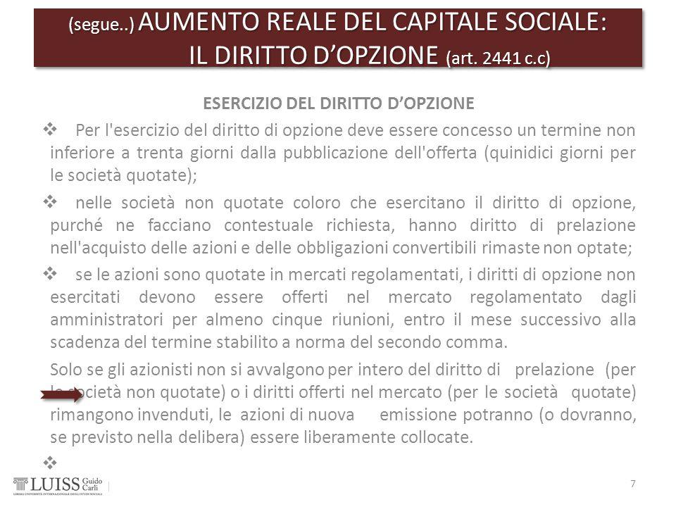 (segue..) AUMENTO REALE DEL CAPITALE SOCIALE: IL DIRITTO D'OPZIONE (art. 2441 c.c) 7 ESERCIZIO DEL DIRITTO D'OPZIONE  Per l'esercizio del diritto di