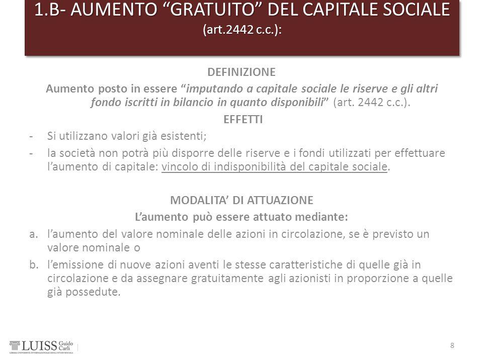 """DEFINIZIONE Aumento posto in essere """"imputando a capitale sociale le riserve e gli altri fondo iscritti in bilancio in quanto disponibili"""" (art. 2442"""
