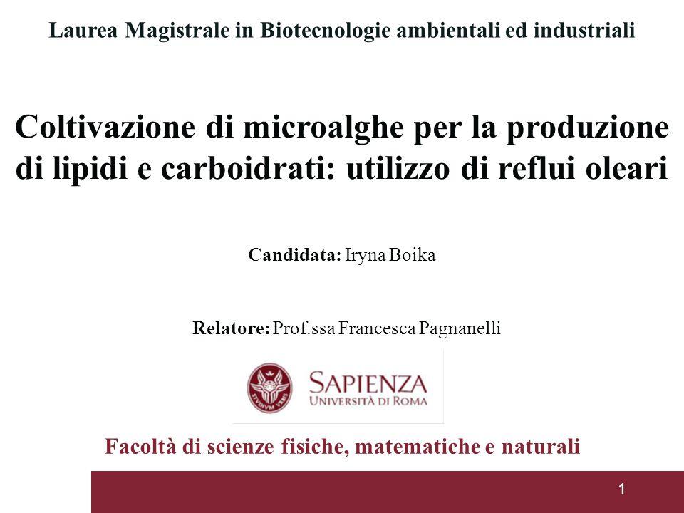 Candidata: Iryna Boika Laurea Magistrale in Biotecnologie ambientali ed industriali 1 Coltivazione di microalghe per la produzione di lipidi e carboid