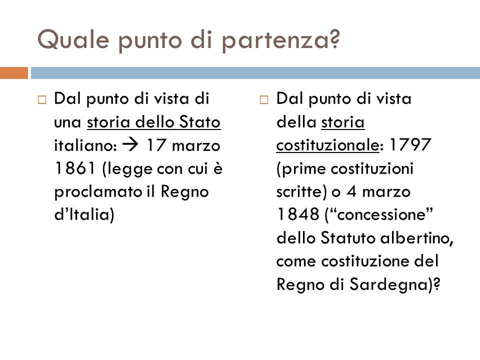 Quale punto di partenza?  Dal punto di vista di una storia dello Stato italiano:  17 marzo 1861 (legge con cui è proclamato il Regno d'Italia)  Dal