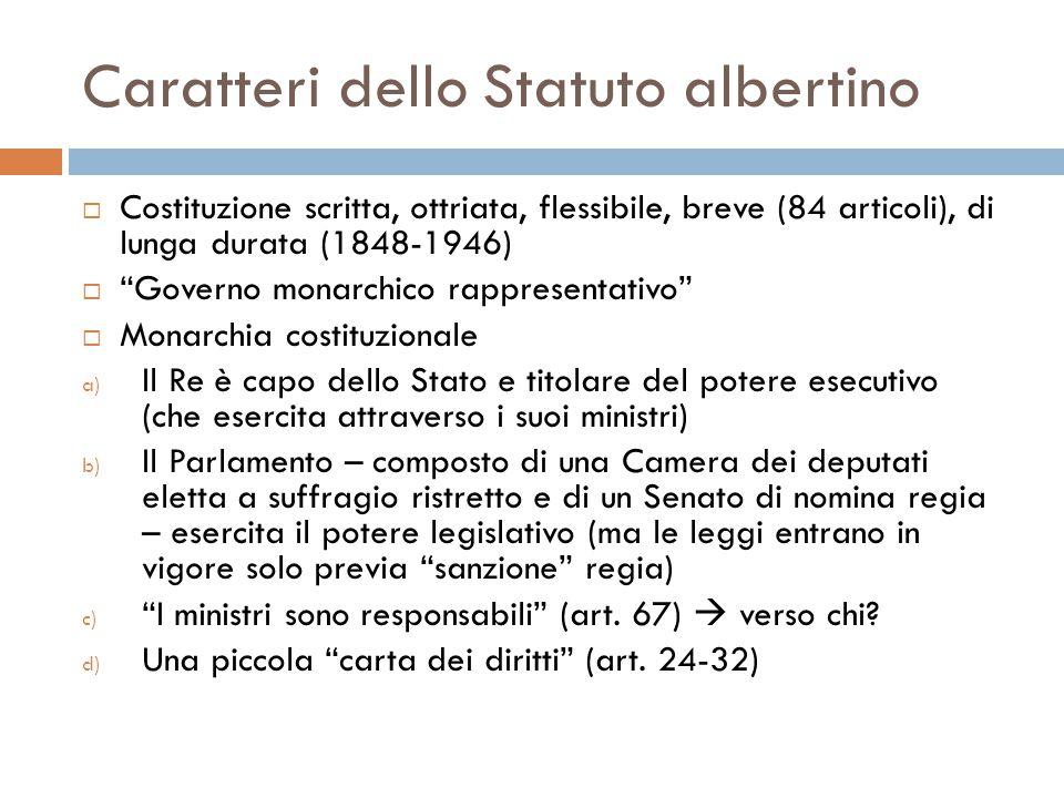 """Caratteri dello Statuto albertino  Costituzione scritta, ottriata, flessibile, breve (84 articoli), di lunga durata (1848-1946)  """"Governo monarchico"""
