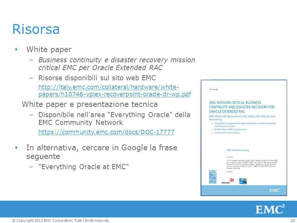20© Copyright 2012 EMC Corporation. Tutti i diritti riservati. Risorsa  White paper –Business continuity e disaster recovery mission critical EMC per
