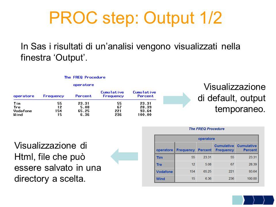 PROC step: Output 1/2 In Sas i risultati di un'analisi vengono visualizzati nella finestra 'Output'.