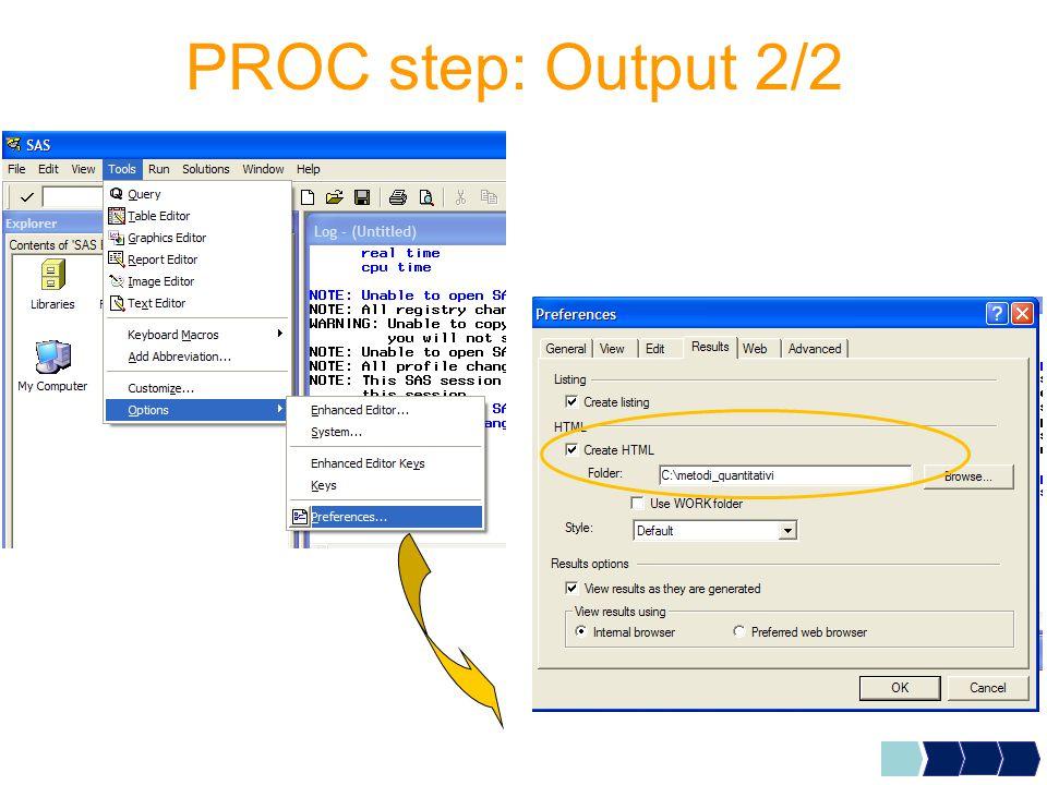 PROC CONTENTS – Sintassi generale Procedura che consente di visualizzare informazioni relative alle variabili contenute nel dataset (nome, tipo, lunghezza…) proc contents data = dataset; run;