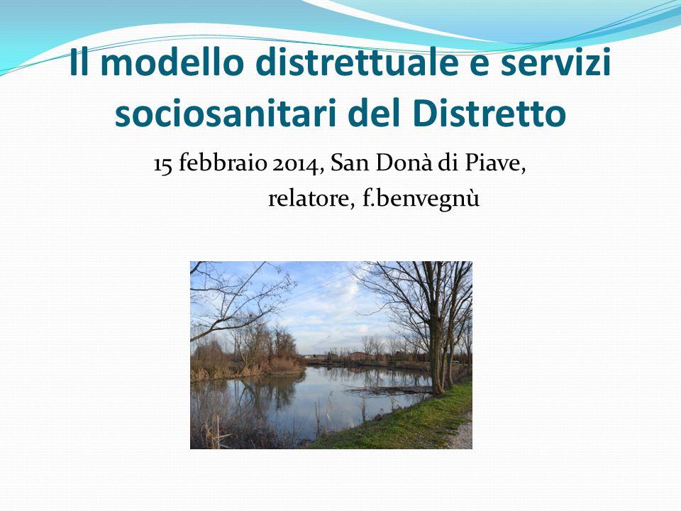 Il modello distrettuale e servizi sociosanitari del Distretto 15 febbraio 2014, San Donà di Piave, relatore, f.benvegnù