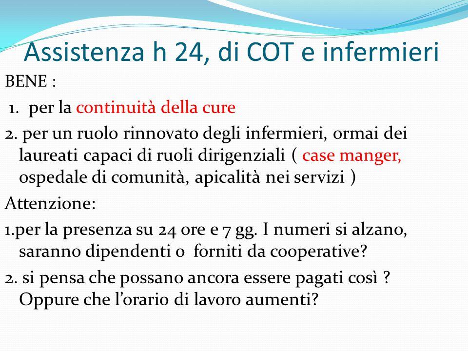 Assistenza h 24, di COT e infermieri BENE : 1. per la continuità della cure 2. per un ruolo rinnovato degli infermieri, ormai dei laureati capaci di r