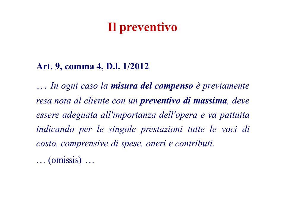 Art. 9, comma 4, D.l. 1/2012 … In ogni caso la misura del compenso è previamente resa nota al cliente con un preventivo di massima, deve essere adegua