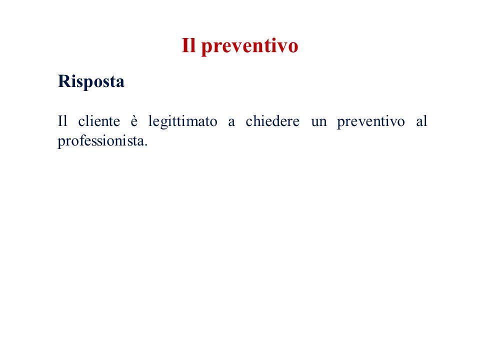Risposta Il cliente è legittimato a chiedere un preventivo al professionista. Il preventivo